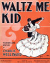 Waltz Me Kid Sheet Music Cover by Charles Wellinger